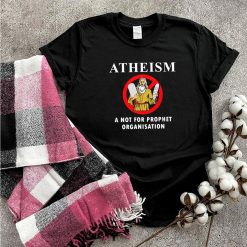Atheism a not for prophet organisation shirt