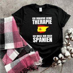 Brauche Keine Therapie Ich Muss Nur Nach Spanien shirt