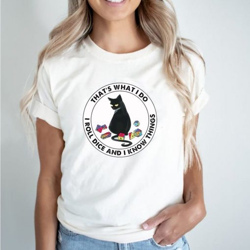 Cat that's what I do I roll dice and I know things shirt