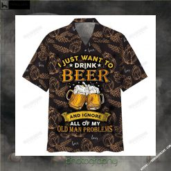 I Just Want To Drink Beer And Ignore All Of My Old Man Problems Hawaiian Shirt 2