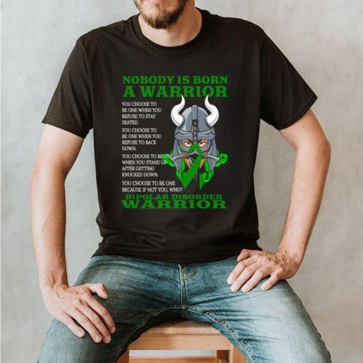 Nobody is born a warrior Bipolar Disorder Awareness Shirt