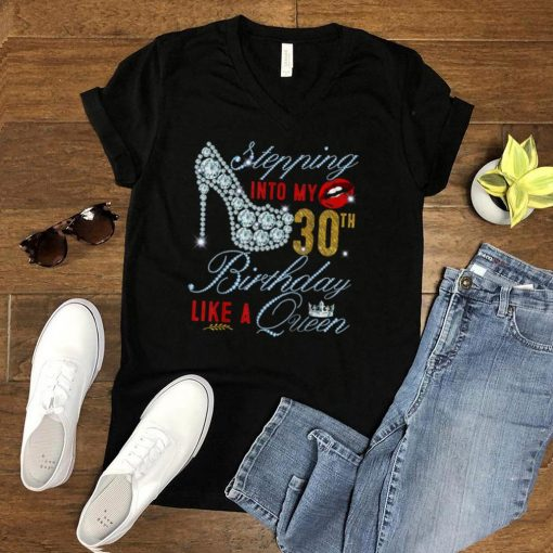 Stepping Into My 30th Birthday Like A Queen _ 30 years old T Shirt