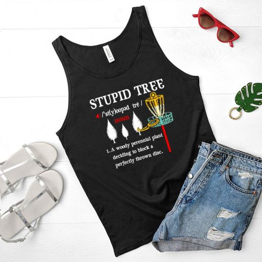 Stupid Tree Noun A Woody Perennial Plant Deciding To Block A Perfectly Thrown Disc T shirt (4)