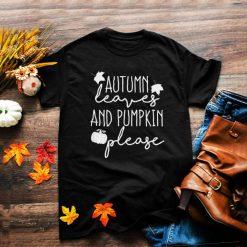 Autumn Leaves and Pumpkin Please T Shirt