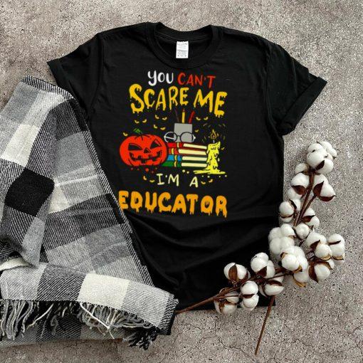 You Cant Scare Me Im An Educator Teacher Halloween T shirt