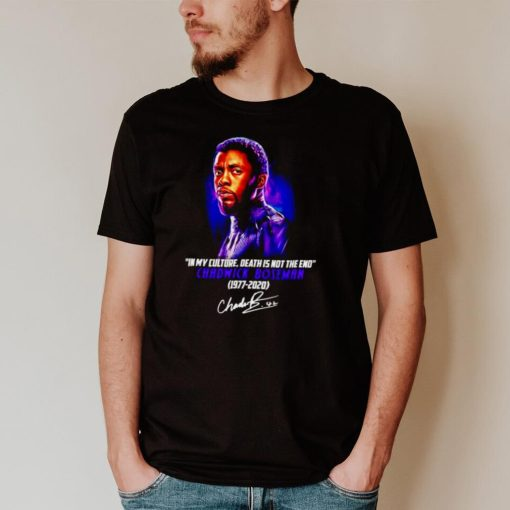 Chadwick Boseman in my culture death is not the end 1977 2020 signature shirt