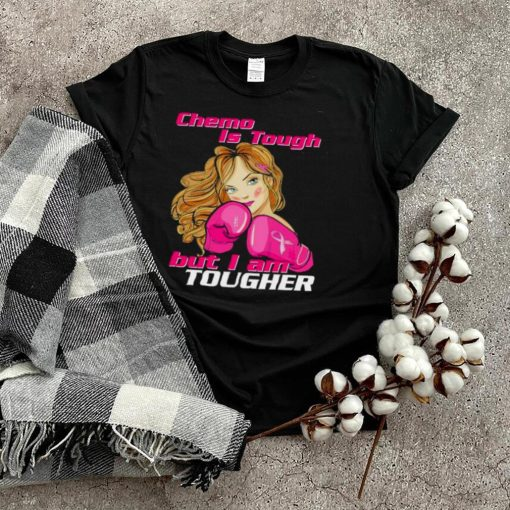 Chemo is tough but I'm tougher Breast Cancer shirt