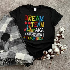 Dream Team aka Kindergarten Teacher Funny Back To School T Shirt