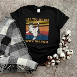 EFF You See Kay Why Oh You Cat T shirt Yoga Vintage T Shirt