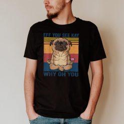 EFF You See Kay Why Oh You Pug T shirt Yoga Vintage T Shirt