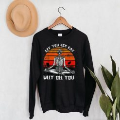 EFF You See Kay Why Oh You Skeleton Yoga Funny Halloween T Shirt