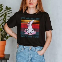 EFF You See Kay Why Oh You Unicorn T shirt Yoga Vintage T Shirt