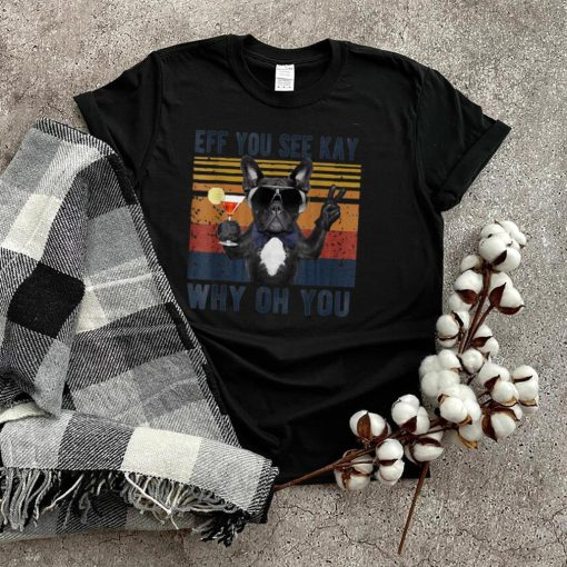 Eff You See Kay Why Oh You Dog Retro Vintage T Shirt
