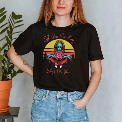 Eff You See Kay Why Oh You Funny Vintage Yoga Alien Lover Pullover Hoodie