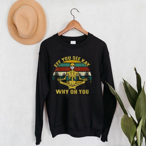 Eff you see kay why oh you skeleton yoga mask medical T Shirt