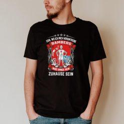 Egal Wo Ich Mich Herumtreibe Bamberg Wird Immer Mein Zuhause Sein shirt