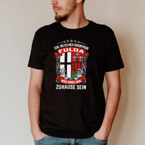 Egal Wo Ich Mich Herumtreibe Fulda Wird Immer Mein Zuhause Sein shirt
