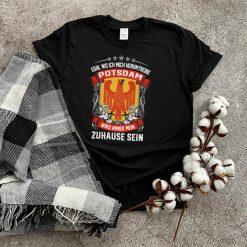 Egal Wo Ich Mich Herumtreibe Potsdam Wird Immer Mein Zuhause Sein shirt