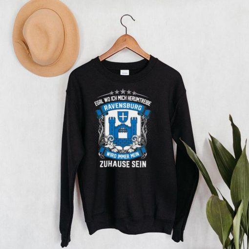 Egal Wo Ich Mich Herumtreibe Ravensburg Wird Immer Mein Zuhause Sein shirt