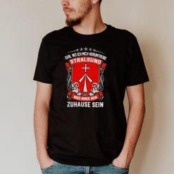 Egal Wo Ich Mich Herumtreibe Stralsund Wird Immer Mein Zuhause Sein shirt