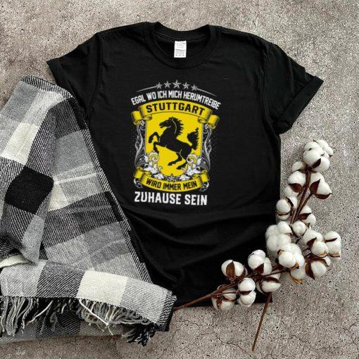 Egal Wo Ich Mich Herumtreibe Stuttgart Wird Immer Mein Zuhause Sein shirt