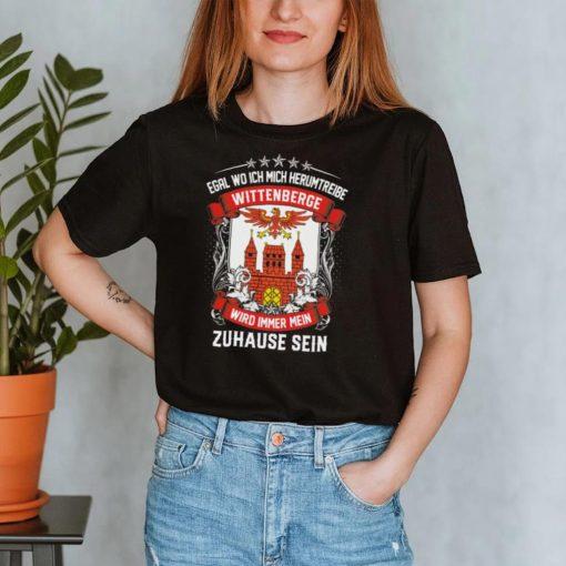 Egal Wo Ich Mich Herumtreibe Wittenberge Wird Immer Mein Zuhause Sein shirt