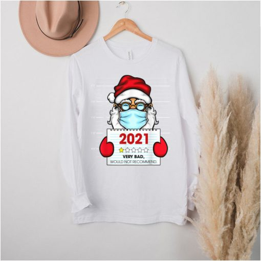 Fun 2021 Very Bad Would Not Recommend Christmas Santa Claus T Shirt