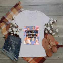 Funny If I Wanted The Government In My Uterus Women protect T Shirt