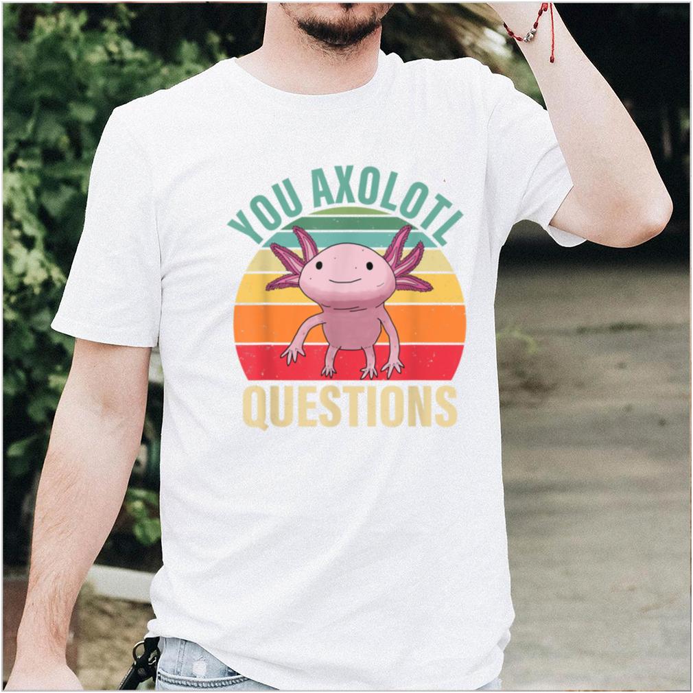 Funny You Axolotl Questions Retro 90s Axolotl Lovers T Shirt