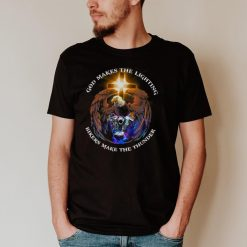 God Makes The Lighting Bikers Make The Thunder Shirt