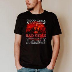 Good girls go to heaven Bad Girls shirt