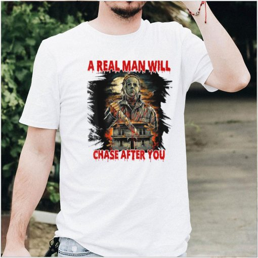 Halloween Fun Horrors Movies A Real Man Will Chase After You T Shirt
