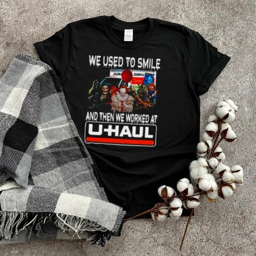 Horror Halloween we used to smile and then we worked at U Haul T shirt