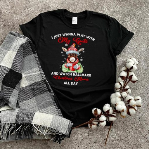 I Just Wanna Play With My Goats And Watch Hallmark Christmas Movies All Day T shirt