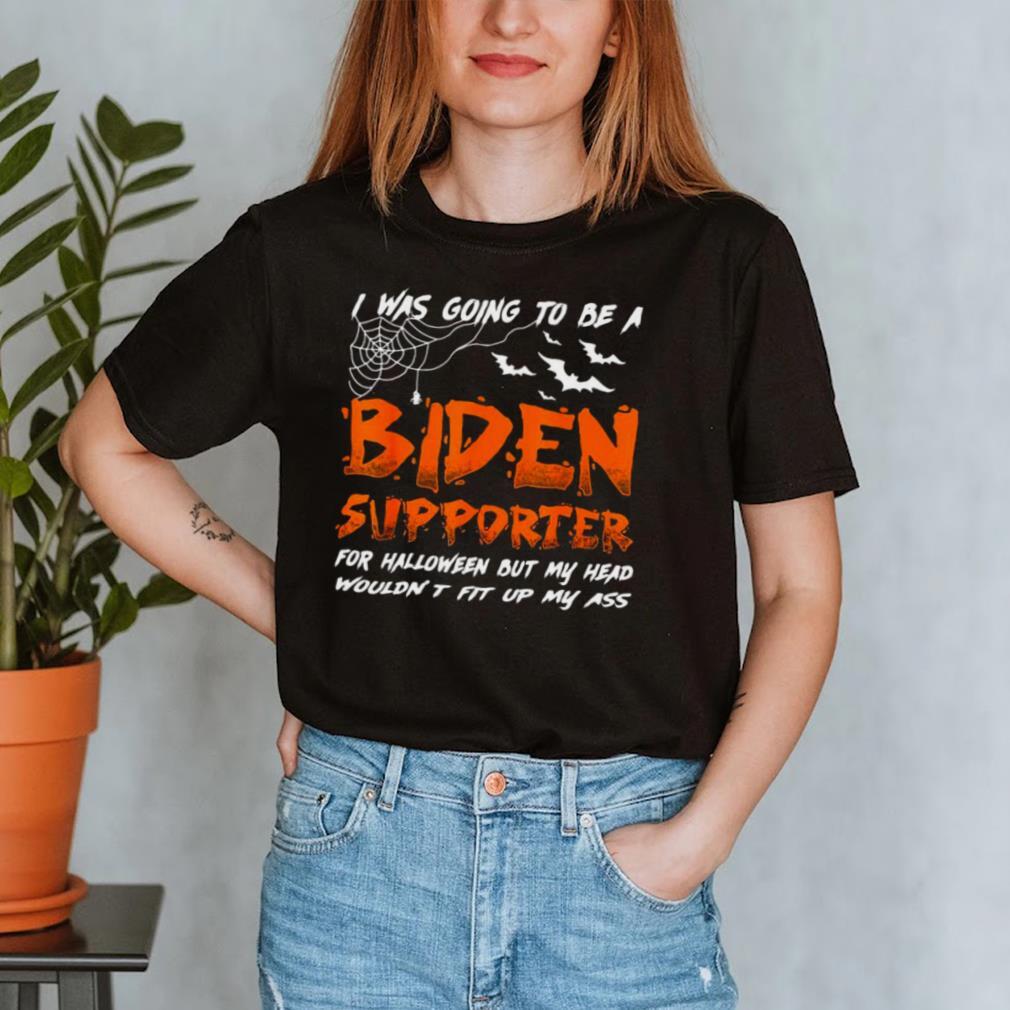 I Was Going To Be A Biden Supporter Halloween Shirt