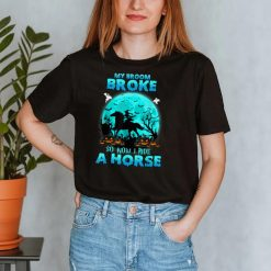 My Broom Broke So Now I Ride A Horse Witch Riding Halloween T Shirt