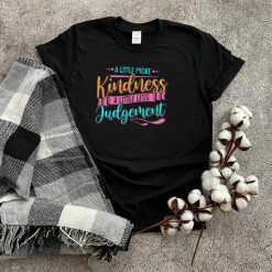Positivity Little More Kindness Little Less Judgement T Shirt
