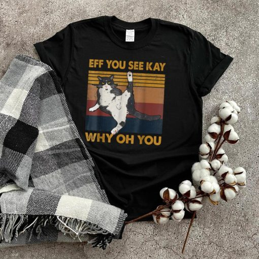 Retro Vintage Eff You See Kay Cat Why Oh U T Shirt