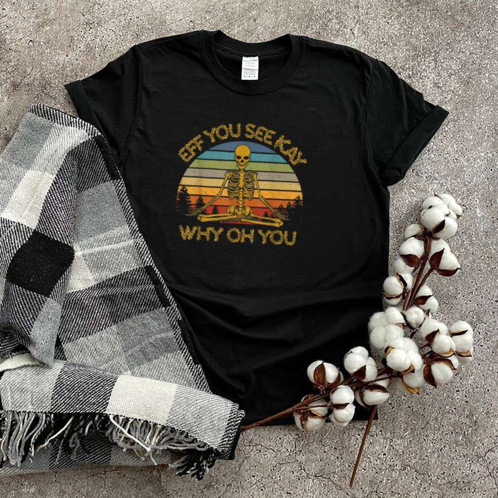 Retro Vintage Eff You See Kay Why Oh You Skull Skeleton T Shirt