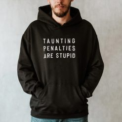 Taunting penalties are stupid shirt
