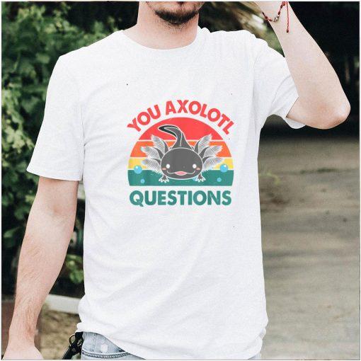 You Axolotl Questions Shirt Kids Men Women Funny Salamander T Shirt