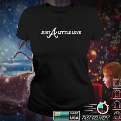 Atlanta Braves Just A Little Love Shirt