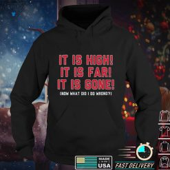 Boston Red Sox it is high it is far it is gone now what did I do wrong shirt