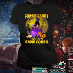 Forget Candy Just Give Me Cane Corso Pumpkin Witch Halloween T Shirt
