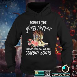 Forget The Glass Slippers This Princess Wears Cowboy Boots T Shirt