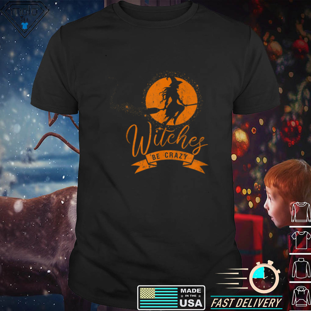 Funny Halloween Witches Be Crazy vintage Spooky Witch tee T Shirt