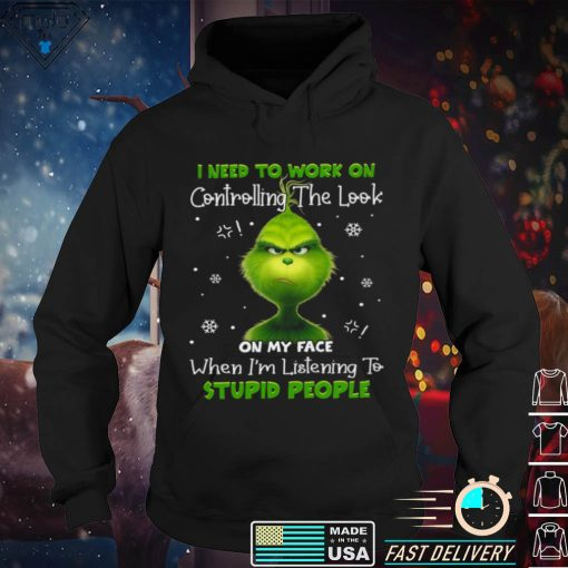 Grinch I need to work on controlling the look on my face shirt