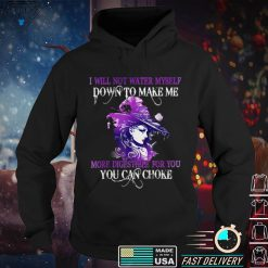 I Will Not Water Myself Down To Make Me Digestible For You T Shirt