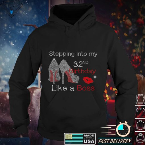Stepping Into My 32nd Birthday Like A Boss Bday Gift Women T Shirt