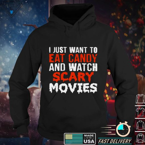 I just want to eat candy and watch scary movies Halloween T shirt